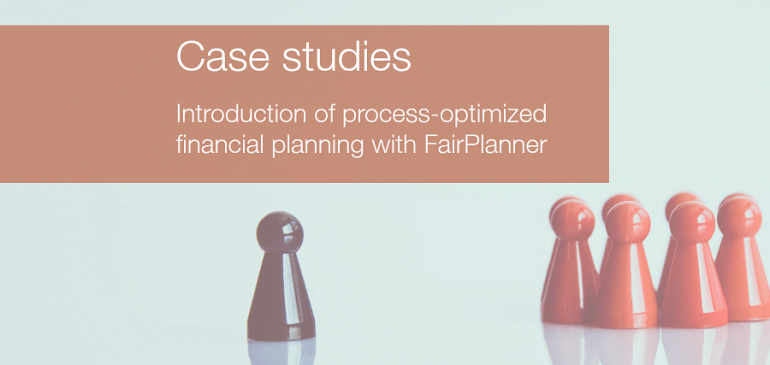 Case studies: Introduction of process-optimized financial planning with FairPlanner